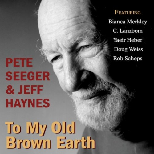 Pete Seeger To My Old Brown Earth